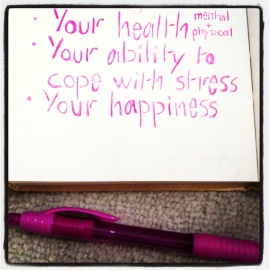 Your health, your ability to cope with stress, your happiness
